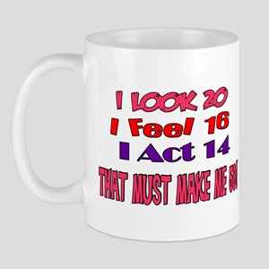 I Look 20, That Must Make Me 50! Mug
